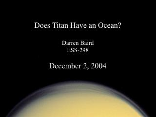 Does Titan Have an Ocean? Darren Baird ESS-298 December 2, 2004