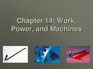 Chapter 14: Work, Power, and Machines