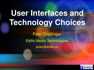 User Interfaces and Technology Choices
