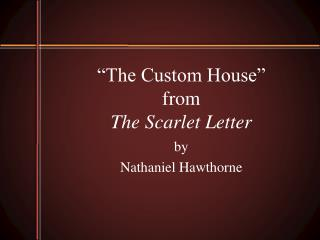 """The Custom House""  from The Scarlet Letter"
