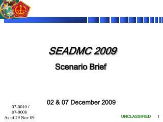 SEADMC 2009 Scenario Brief