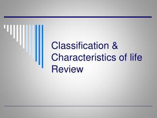 Classification & Characteristics of life Review