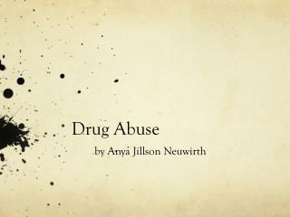 Drug Abuse by Anya Jillson Neuwirth