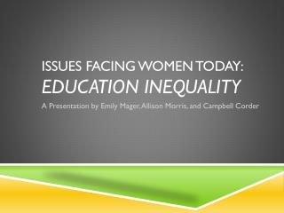 ISSUES FACING WOMEN TODAY: EDUCATION INEQUALITY
