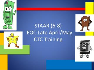 STAAR (6-8)                                                      EOC Late April/May CTC Training