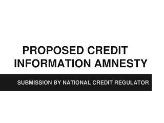 PROPOSED CREDIT INFORMATION AMNESTY