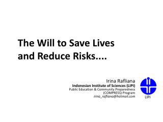 The Will to Save Lives  and Reduce Risks....
