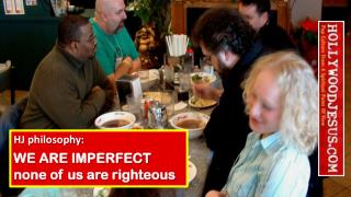 HJ philosophy: WE ARE IMPERFECT none of us are righteous