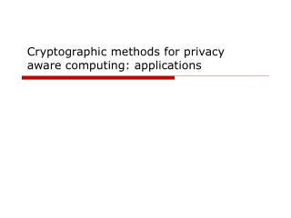 Cryptographic methods for privacy aware computing: applications
