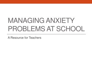 Managing Anxiety Problems at school