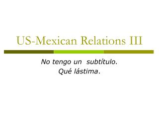 US-Mexican Relations III