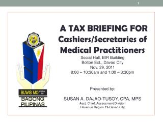 A TAX BRIEFING FOR Cashiers/Secretaries of Medical Practitioners Social Hall, BIR Building