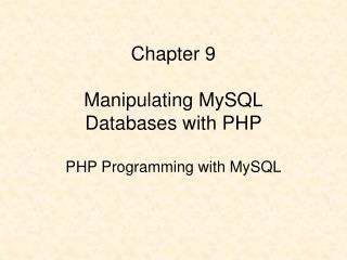 Chapter 9 Manipulating MySQL Databases with PHP PHP Programming with MySQL