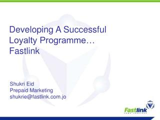 Developing A Successful Loyalty Programme… Fastlink