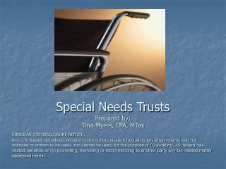 Special Needs Trusts Prepared by: Tina Myers, CPA, MTax
