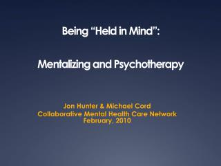 "Being ""Held in Mind"":  Mentalizing and Psychotherapy"