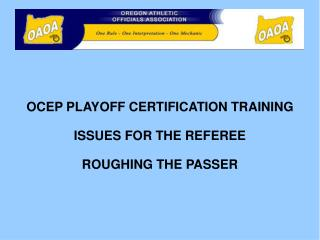 OCEP PLAYOFF CERTIFICATION TRAINING ISSUES FOR THE REFEREE ROUGHING THE PASSER