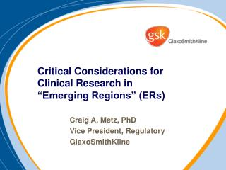 "Critical Considerations for Clinical Research in  ""Emerging Regions"" (ERs)"