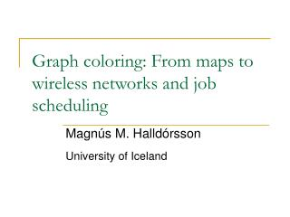 Graph coloring: From maps to wireless networks and job scheduling