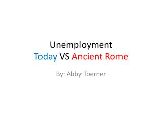 Unemployment  Today VS  Ancient Rome