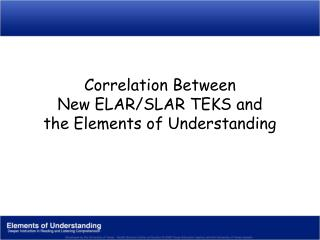 Correlation Between New ELAR/SLAR TEKS and the Elements of Understanding