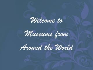 Welcome to Museums from Around the World