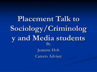 Placement Talk to Sociology/Criminology and Media students