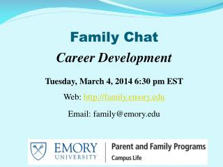 Family Chat Career Development Tuesday, March 4, 2014 6:30 pm EST Web:  family.emory