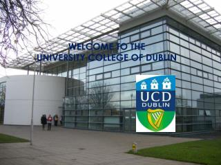 WELCOME TO THE  UNIVERSITY COLLEGE OF DUBLIN
