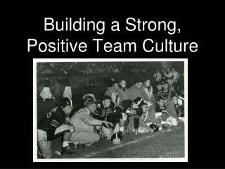 Building a Strong, Positive Team Culture