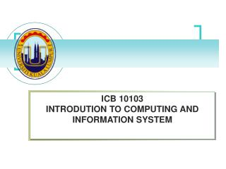 ICB 10103  INTRODUTION TO COMPUTING AND INFORMATION SYSTEM