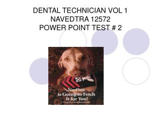 DENTAL TECHNICIAN VOL 1 NAVEDTRA 12572  POWER POINT TEST  2