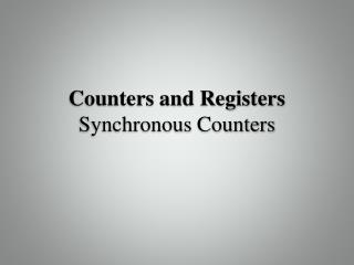 Counters and Registers Synchronous Counters