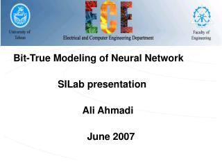 Bit-True Modeling of Neural Network 			SILab presentation 				 Ali Ahmadi June 2007