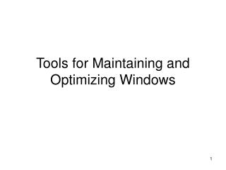 Tools for Maintaining and Optimizing Windows