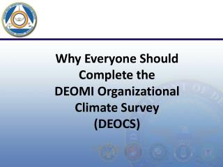 Why Everyone Should Complete the  DEOMI Organizational Climate Survey (DEOCS)