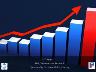 12 th  Annual IEG / Performance Research Sponsorship Decision-Makers Survey