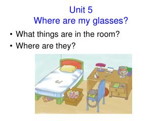 Unit 5   Where are my glasses?