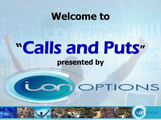 """ Calls and Puts "" presented by"