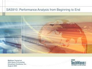 SAS910: Performance Analysis from Beginning to End