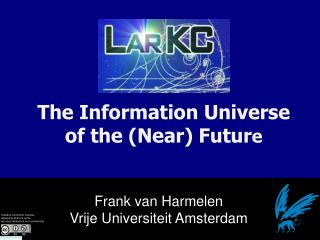 The Information Universe of the (Near) Futur e