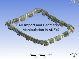 CAD Import and Geometry   Manipulation in ANSYS