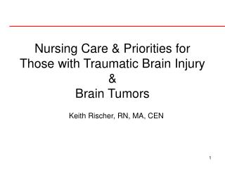 Nursing Care & Priorities for Those with Traumatic Brain Injury &  Brain Tumors