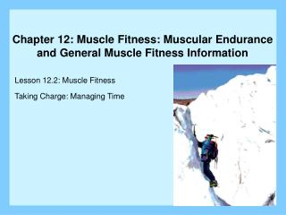 Chapter 12: Muscle Fitness: Muscular Endurance and General Muscle Fitness Information