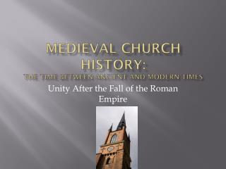 Medieval Church History: The Time Between Ancient and Modern Times