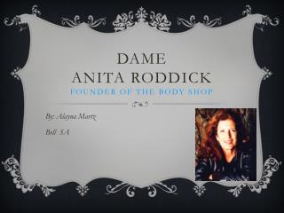 Dame  Anita Roddick Founder of The Body Shop