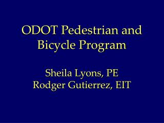 ODOT Pedestrian and Bicycle Program Sheila Lyons, PE Rodger Gutierrez, EIT
