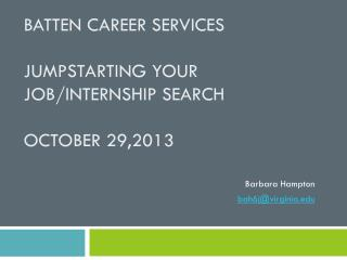 Batten Career Services Jumpstarting your Job/Internship search October 29,2013