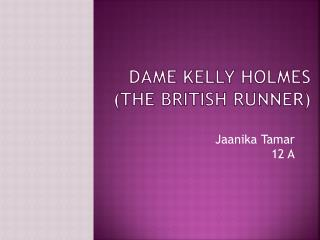 Dame Kelly Holmes        ( The British runner )