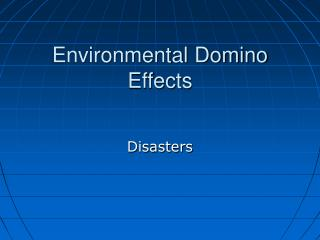 Environmental Domino Effects